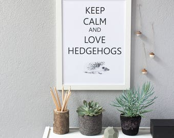 Keep Calm and Love Hedgehogs print Hygge decor A3 poster with African hedgehog Typographic art gift from woodland Hedgehog gift