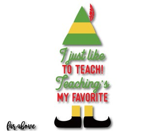 Christmas Elf I Just Like to Teach! Teaching's my Favorite {Design 2} SVG, EPS, dxf, png, jpg digital cut file for Silhouette or Cricut