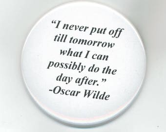 I Never Put Off Till Tomorrow What I Can Possibly Do The Day After - Oscar Wilde, Pinback Button 2 1/4 Inch
