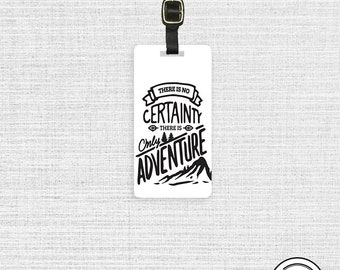 Luggage Tag There is no Certainty There is only Adventure Tag, Single Tag  Custom information on Back Travel Quote