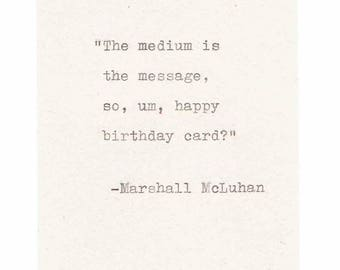 Medium Is The Message Happy Birthday Misquote Card | Funny Marshall McLuhan Vintage Typed Nerdy Media Humor