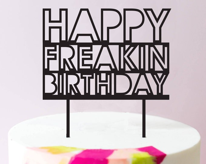 Happy Freakin Birthday Cake Topper, Laser Cut, Acrylic, Modern, Hipster, Cool Cake