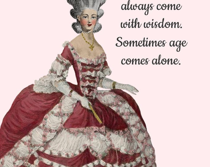 Marie Antoinette Card ~ Age Doesn't Always Come With Wisdom. Sometimes Age Comes Alone. ~ Funny Postcard ~ Royalty ~ 18th Century Fashion