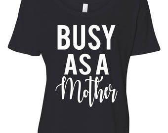 Busy As A Mother Flowy T-Shirt Funny Mom Shirt Mom Saying Shirts Mom Birthday Gift Mom Gift Funny