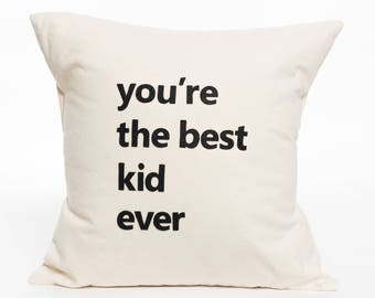 You're the best kid ever | Pillow Cover | Pillow Accent | Nursery Decor | Children's Room | Text | Letter | Graphic