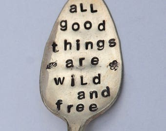 All Good Things Are Wild and Free hand stamped Spoon Garden Art Marker silver plate