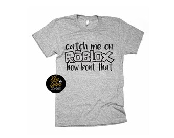 Roblox Unisex Shirt or Bodysuit Funny Catch Me Printed Tee