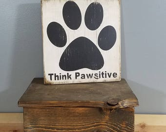 DOG SIGN -Think Pawsitive -Dog Paw-  rustic wooden hand painted sign.