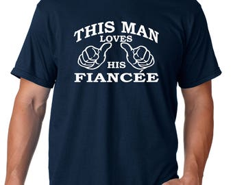 This man loves his fiancee, engaged shirt, engaged gift, engagement, fiance shirt, fiance gift, fiance, getting married, engaged party