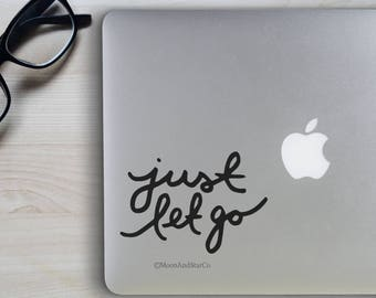 Just Let Go                 , Laptop Stickers, Laptop Decal, Macbook Decal, Car Decal, Vinyl Decal