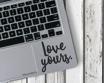 Love Yours                  , Laptop Stickers, Laptop Decal, Macbook Decal, Car Decal, Vinyl Decal