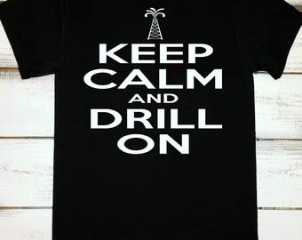 Oilfield Shirt for Men Keep Calm and Drill On Oilfield Tshirts Driller Tshirts Oilfield Driller Tee Oil Drilling Oil and Gas Industry
