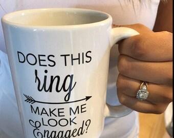 does this ring make me look engaged / engaged / engagement mug / engagement / ring mug / bride mug / engaged mug / personalized mug / coffee
