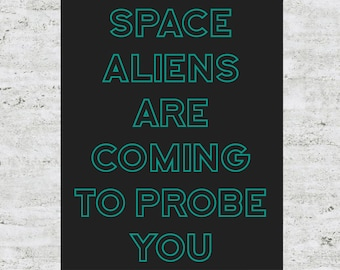 Custom Space Aliens Are Coming to Probe You Poster Design Print Sign