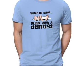 Wake Up Happy Sleep With A Dentist T-Shirt