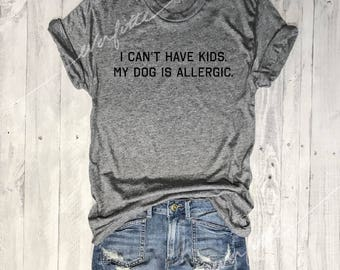 I Can't Have Kids. My Dog Is Allergic...Heather Grey Unisex Unbasic Tee, Funny Pet Shirt, Adult, Adulting, Graphic Tee, Triblend, pet lover