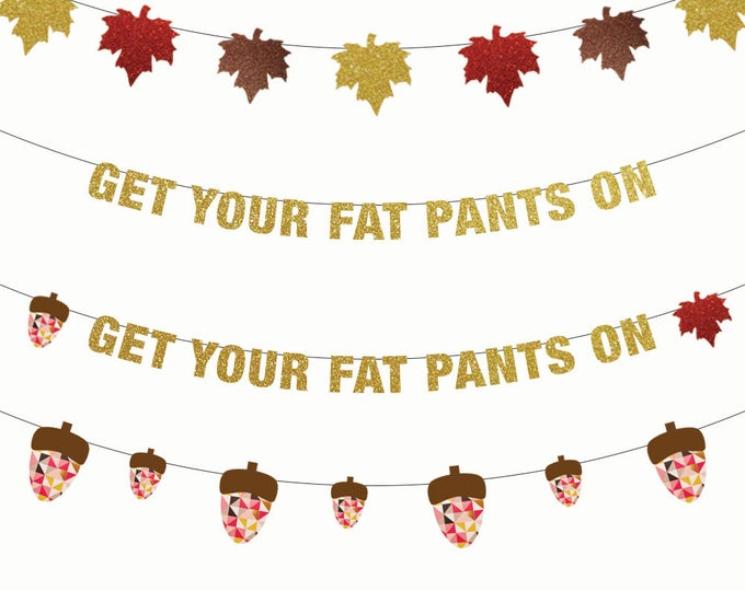 Get Your Fat Pants On Banner, Thanksgiving Banner, Thanksgiving Decorations, Banner, Turkey Day, Fall Decorations