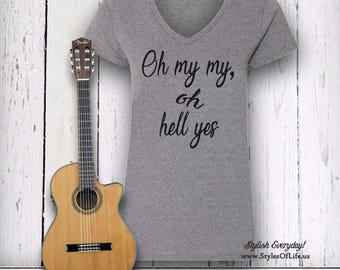 Tom Petty V-Neck Shirt, Oh My My Oh Hell Yes, Womens Shirt, Best Tom Petty Shirt, Tom Petty Quote