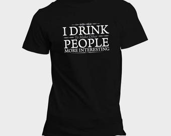 I Drink To Make Other People More Interesting, Funny T-Shirts, Funny Slogan Tees, Screen printed t-shirt, (S-3XL)