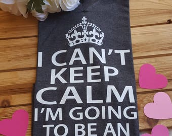 I can't keep calm I'm going to be an aunt, pregnancy announcement, new baby, new aunt, new aunt shirt, baby, gift for new aunt, baby shower