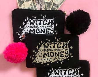 Witch Better Have My Money Zipper Pouch - pencil case, cosmetic bag, wallet, gift bag, spooky, witch, Rihanna