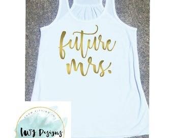 Future Mrs Shirt, Mrs Tank, Engagement Shirt, Fiance Shirt, Wedding Day Shirt, Bachelorette Shirt, Future Mrs, Best Day Ever Shirt
