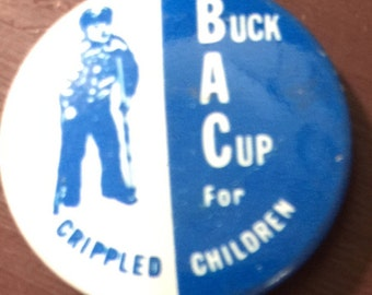 Vintage BAC Buck A Cup for crippled Children pin back button