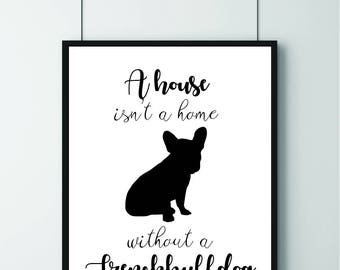 French Bulldog, Schnauzer, Pug, Boxer, English Bulldog, Staffie Any Breed Available - A House Is Not a Home With Out .... Pet Print