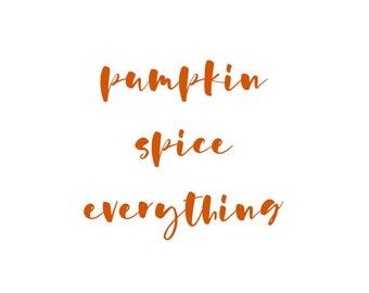 Pumpkin Spice Everything Applique Decal, Iron-on Heat Transfer Vinyl HTV for fabric, Autumn Fall Seasonal