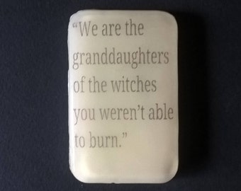 "Soap  "" We are the GRANDDAUGHTERS OF WITCHES you weren't able to burn "" Candyfloss - Sweet Candy fragrance"