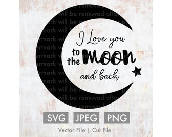 I Love You to the Moon and Back - Vector / Cut File - Silhouette, Cricut, SVG, PNG, JPEG, Clip Art, Stock Photo, Quote, Cute, Download, ai