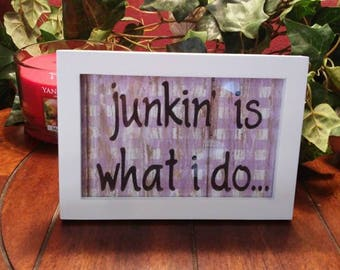 Junkin sign, homemade picture, framed picture, homemade sign