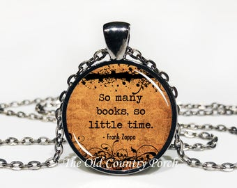 So Many Books So Little Time - Frank Zappa -Glass Pendant Necklace/Graduation gift/student gift/Gift for her/girlfriend gift/friend gift
