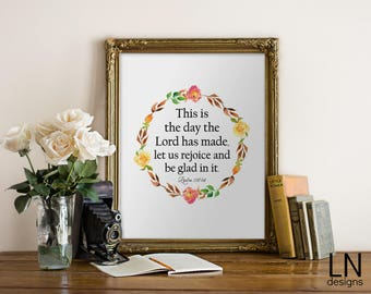 Printable 'This is the day that the Lord has made, let us rejoice and be glad in it' Psalm 118:24 Scripture Art Home Printable Bible Verse