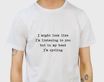 T-shirt - I might look like I'm listening to you......