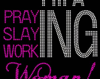 "Wake, Pray, Slay, Code, Bougie, Blessed, Religious, Bible, Bling, Diva, Rhinestone ""I'm a Praying, Slaying, Working Woman"" T-Shirt"