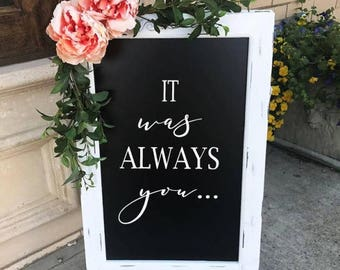 It Was Always You Chalkboard Easel Wedding Sign Aisle Decor Ceremony Sign Reception Wedding Decor Large Chalkboard Welcome to our Wedding