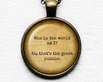"Alice in Wonderland ""Who in the world am I? Ah, that's the great puzzle."" Pendant and Necklace"