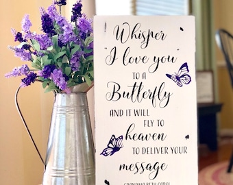 Whisper I Love You to a Butterfly - Butterfly Sign - Inspirational Sign - Remembrance Gift - Memorial Gift - Sympathy Gift - In Memory of