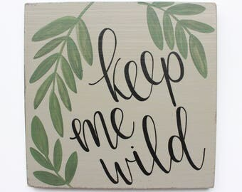 """Hand Lettered """"Keep Me Wild"""" Wood Sign"""