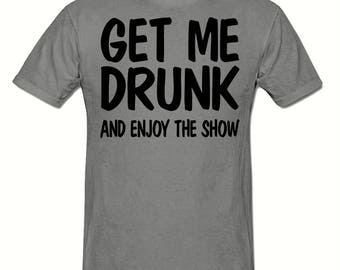 Get me drunk t shirt,men's t shirt sizes small- 2xl, Funny t shirt