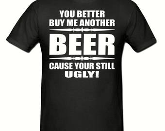 You better buy me another beer t shirt,men's t shirt sizes small- 2xl, Slogan t shirt