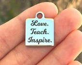 Teacher Stainless Steel Charm - Love Teach Inspire - Laser Engraved - Made To Order - Silver Tone - Quantity Options - ZF196
