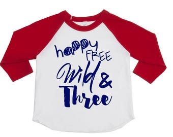 Happy Free Wild and Three - Wild and Three - Birthday Shirt - 3 year Old - 3rd Birthday Shirt - Unisex Birthday Shirt - Happy and Three