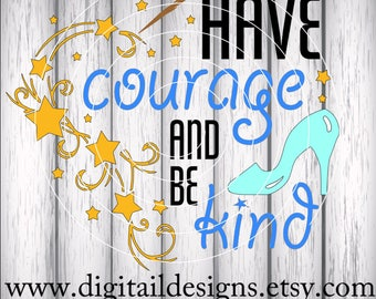 Have Courage And Be Kind SVG - Png - Dxf - Eps - Fcm - Ai Cut file - Silhouette - Cricut - Fairy Tale SVG - Hero SVG - Cinderella Cut File