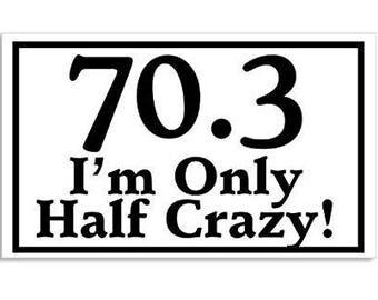 70.3 I'm Only Half Crazy Triathlon Sticker (tri ironman decal)