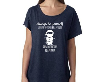 Always Be Yourself Unless You Can Be A Ninja Then Definitely Be A Ninja, Women's Graphic Tee, Shirts with Sayings, Dolman, Navy