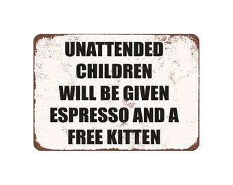"""Unattended Children Will Be Given Espresso and a Free Kitten - Vintage Look 9"""" X 12"""" Metal Sign"""