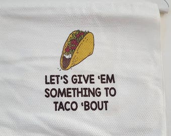 Let's Give Em Something To Taco 'Bout kitchen towel