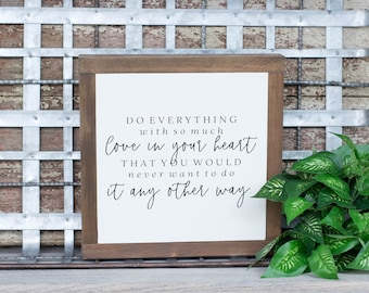Do Everything With So Much Love In Your Heart Quote, Quote Sign, Inspirational Sign, Positive Wall Art
